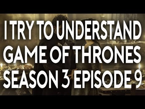 I Try To Understand Game of Thrones Season 3 Episode 9