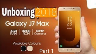 Samsung galaxy j7 max Unboxing video 2018 part 1 of Unboxing || Samsung latest Mobile 2018