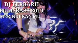DJ TERBARU MERINDUKANMU FULL BASS 2019