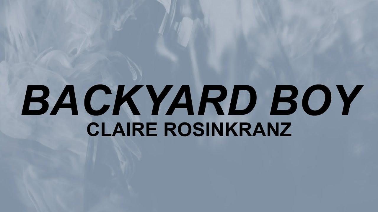 Claire Rosinkranz - Backyard Boy (lyrics)   dance with me ...