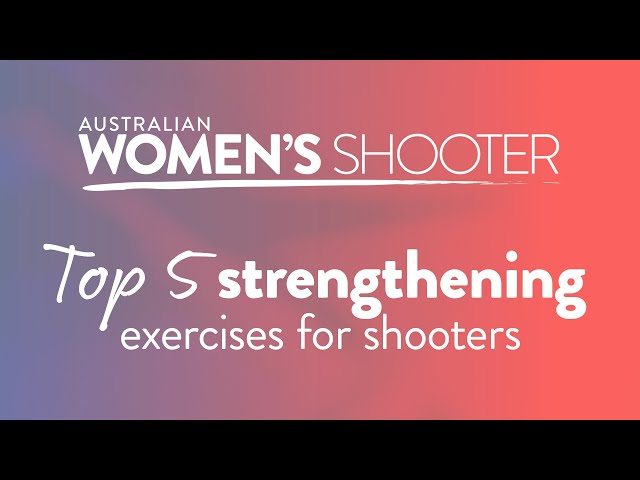 Top 5 strengthening exercises for shooters - Australian Women's Shooter