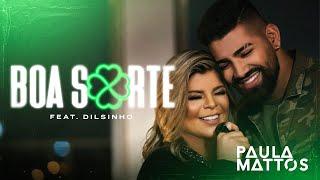 Paula Mattos - Boa Sorte feat. Dilsinho