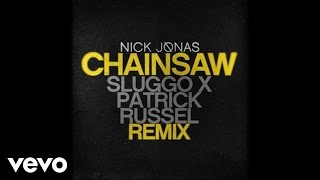 Nick Jonas - Chainsaw (Sluggo x Patrick Russell Remix / Audio)