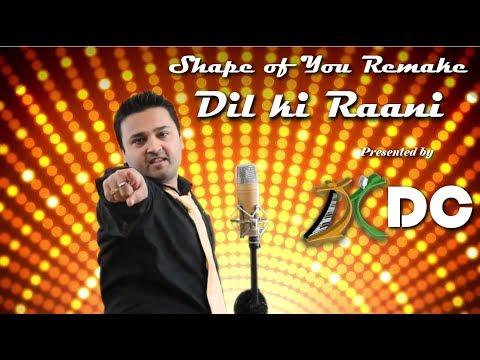 Ed Sheeran | Shape of You | Dil ki Rani | Hindi Remake | DC
