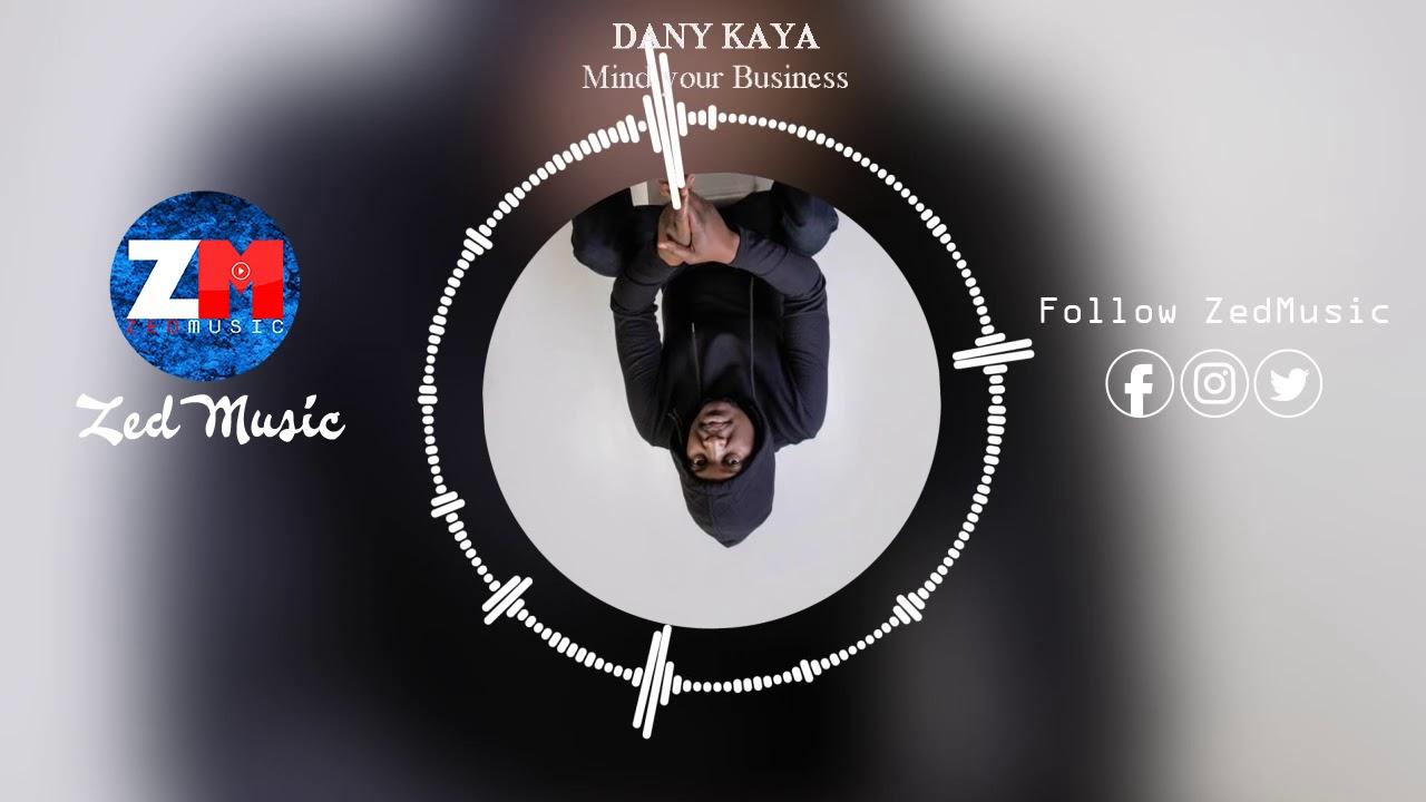 Download Danny Kaya - Mind Your Business [Audio] || ZedMusic || Zambian Music 2019