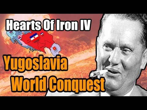 Hearts Of Iron IV: YUGOSLAVIA WORLD CONQUEST