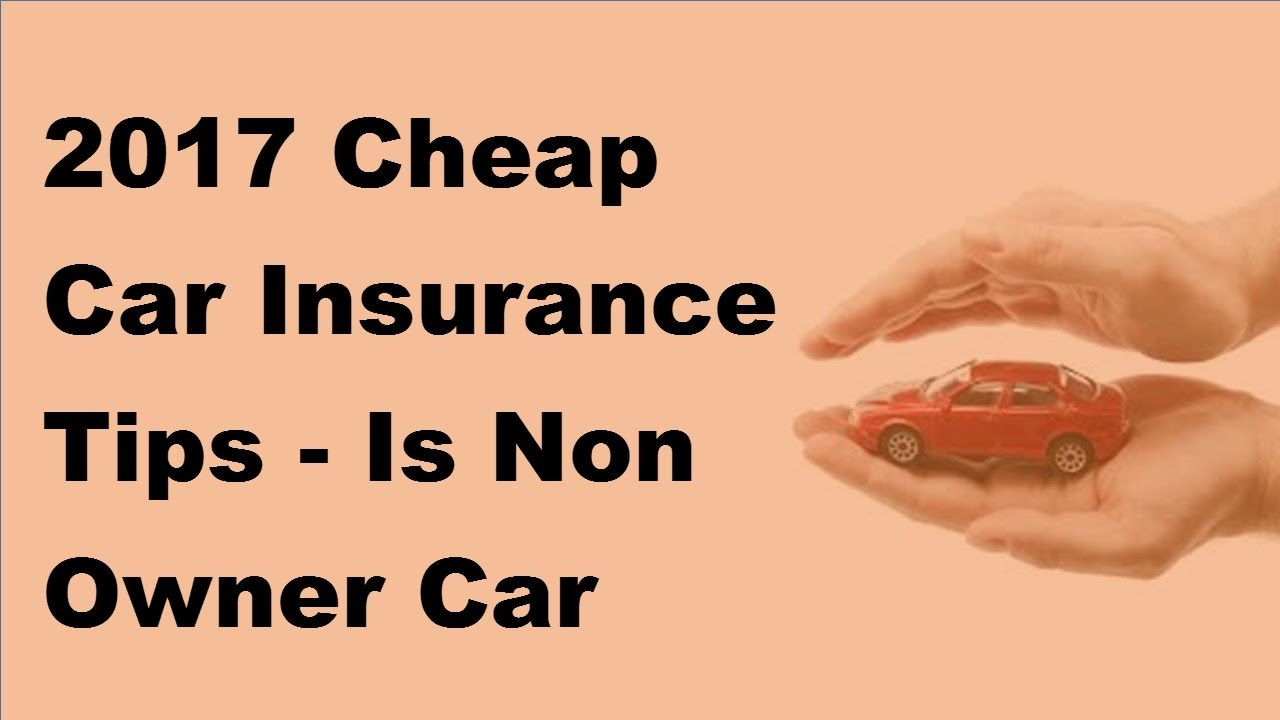 2017 Cheap Car Insurance Tips Is Non Owner Car Insurance