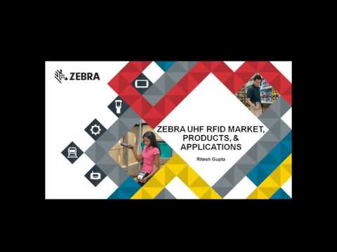 Zebra DEVTALK - UHF RFID Market, Products, and Applications