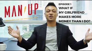 What If My Girlfriend Makes More Money Than I Do? - The Man Up Show, Ep. 1