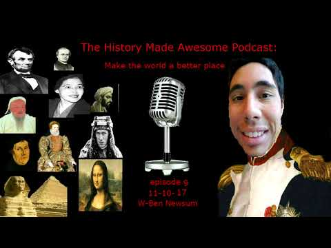 "The History Made Awesome podcast: Episode 9 ""Make the World a Better Place""11-10-17 w-Ben Newsum"