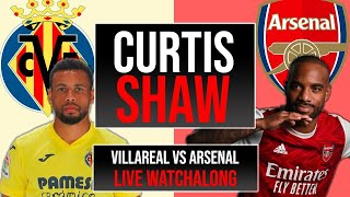 Villarreal v Arsenal Live Watchalong (Curtis Shaw TV)