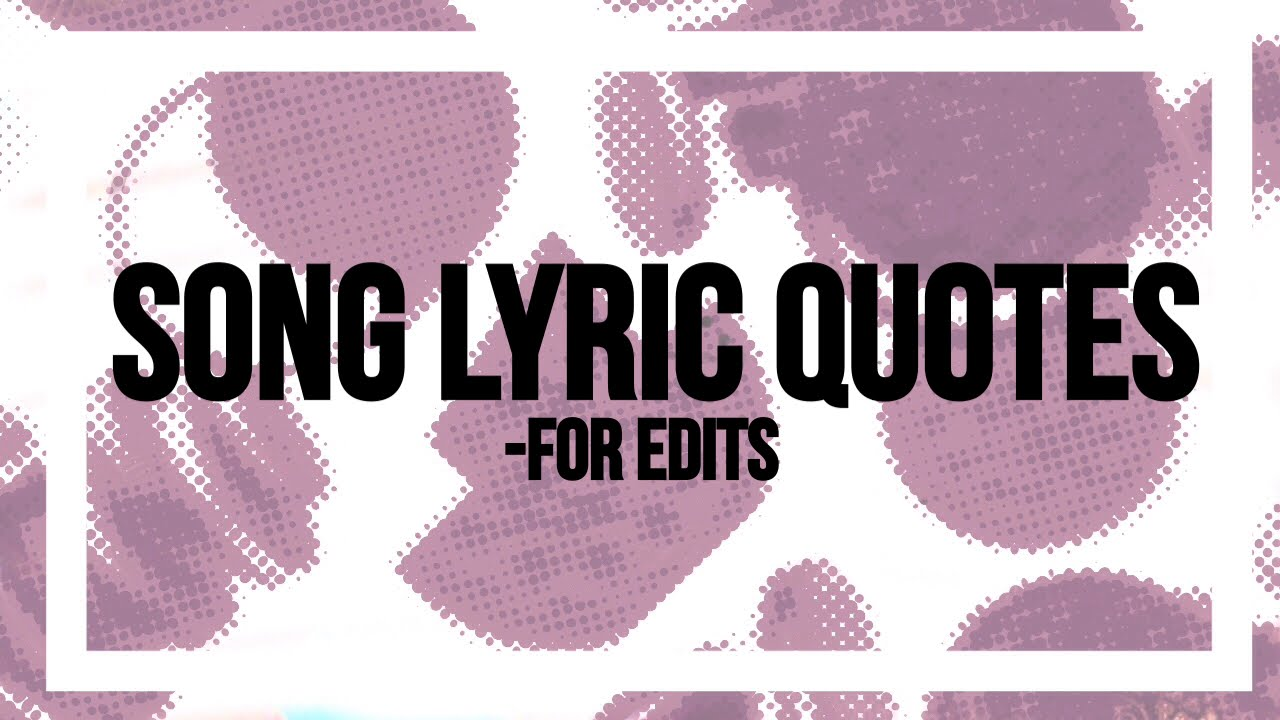 Song Lyric Quotes for Edits