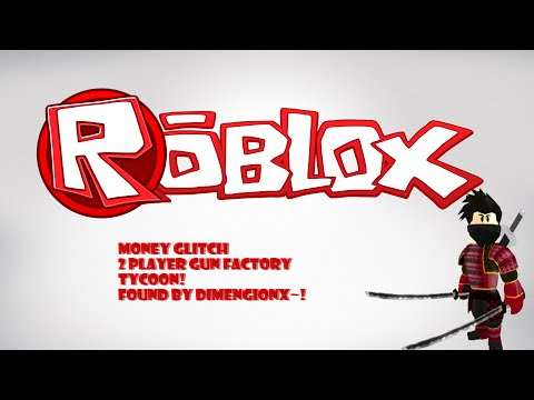 Roblox- 2 Player Gun Factory Tycoon Money Glitch! (I found this)