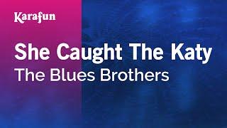Karaoke She Caught The Katy - The Blues Brothers *