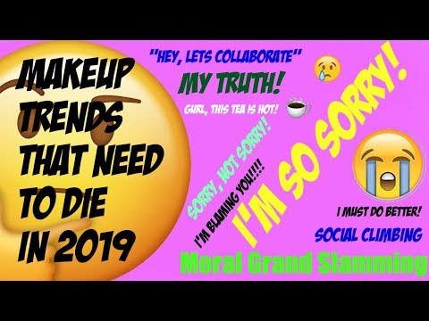 MAKEUP TRENDS THAT NEED TO DIE IN 2019! APOLOGY VIDEOS! MY TRUTH!