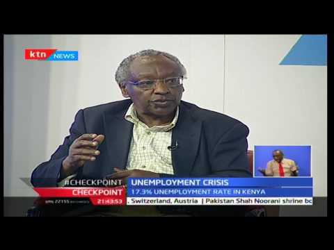 CheckPoint: The State of Kenya's Economy, high rate of unemployment in the country