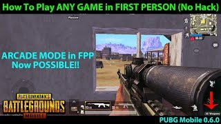 How to Play First Person Perspective (FPP) on ANY Game Mode - Secret REVEALED - PUBG Mobile 0.6.0