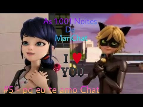 As 1.001 Noites De MariChat #5 - pq eu te amo Chat