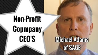 Michael Adams of SAGE - Non-Profit CEO Interview