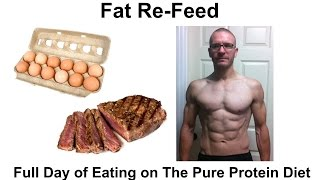Fat Re-Feed -- Full Day of Eating on The Pure Protein Diet
