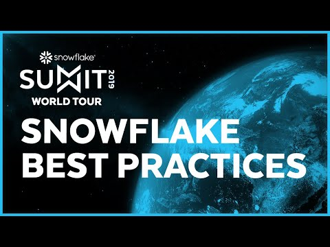 SUMMIT 2019 Snowflake Best Practices