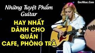 HÒA TẤU VÔ THƯỜNG - Những Tuyệt Phẩm Guitar Hay Nhất Dành Cho Quán Cafe Phòng Trà