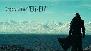 Grigory Esayan - Eli Eli (Official Music Video) ©