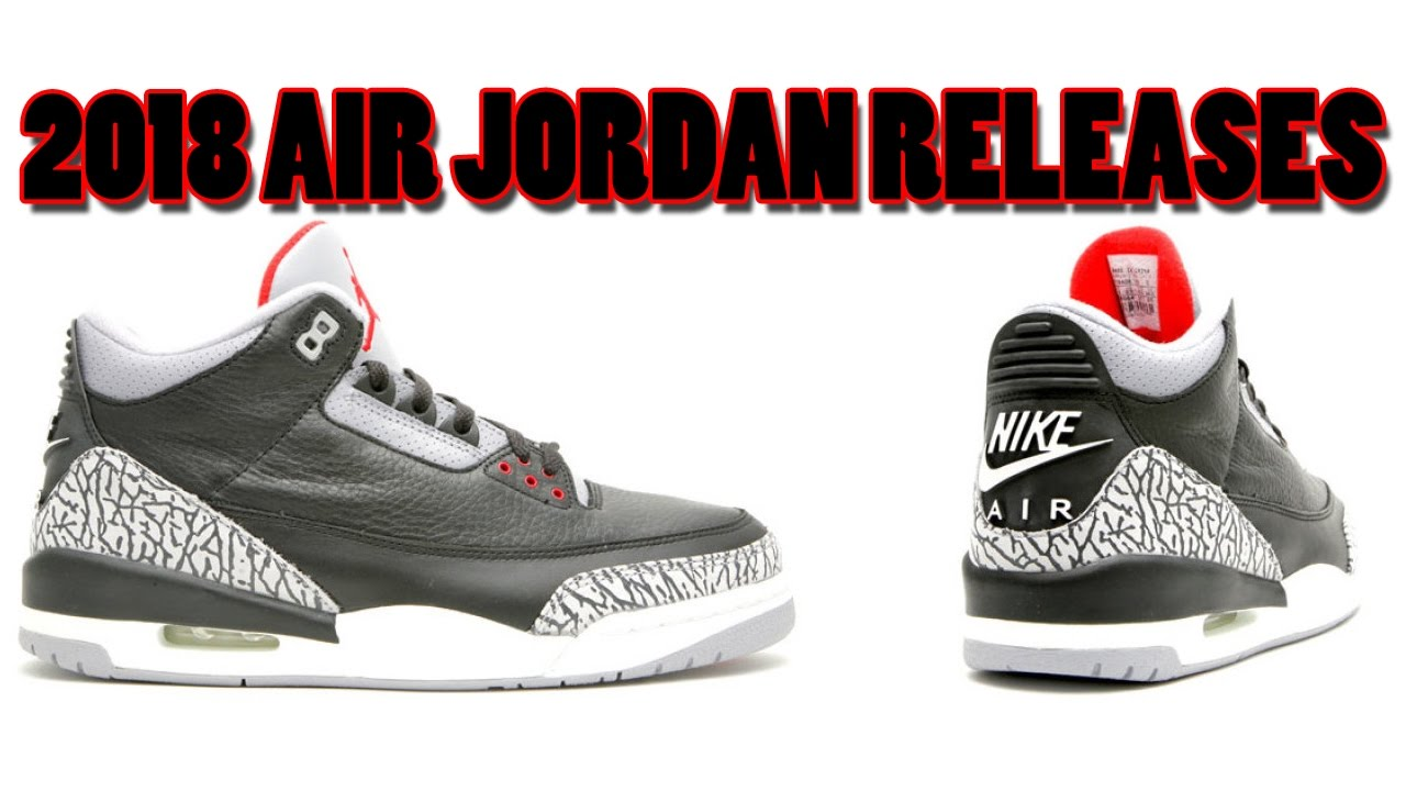2018 Air Jordan Releases, Jordan 3 OG BLACK CEMENT with NIKE AIR, Jordan 1  OG and More