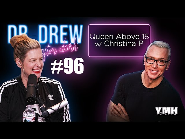 Ep. 96 Queen Above 18 w/ Christina P | Dr. Drew After Dark