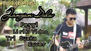 Jangan Dulu Pergi (Lirik Mp3)- Seventeen Cover | Musisi Jogja Project | Tri Suaka