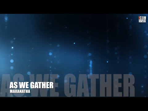 AS WE GATHER - Maranatha [HD]