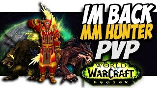 IM BACK!!! MM hunter PvP WoW Legion 7.2.5