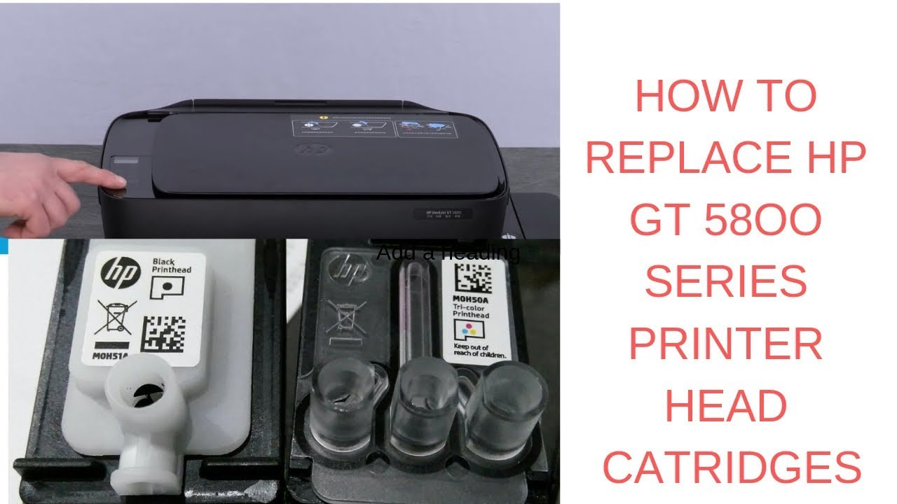 HOW TO REPLACE HP PRINTER GT 5800 SERIES HEAD CATIRDGES - print
