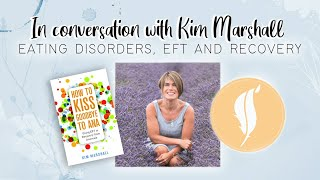 In conversation with Kim Marshall - Anorexia, EFT and recovery