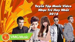 Tuyển Tập Music Video Nhạc Trẻ Hay Nhất 2015 - 2016 | VPOP TOP STAR
