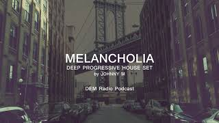 Melancholia | Deep Progressive House Set | 2019 Mixed By Johnny M | DEM Radio Podcast