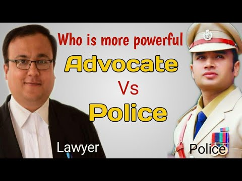 Who is more powerful Police or Lawyer? Advocate VS Police