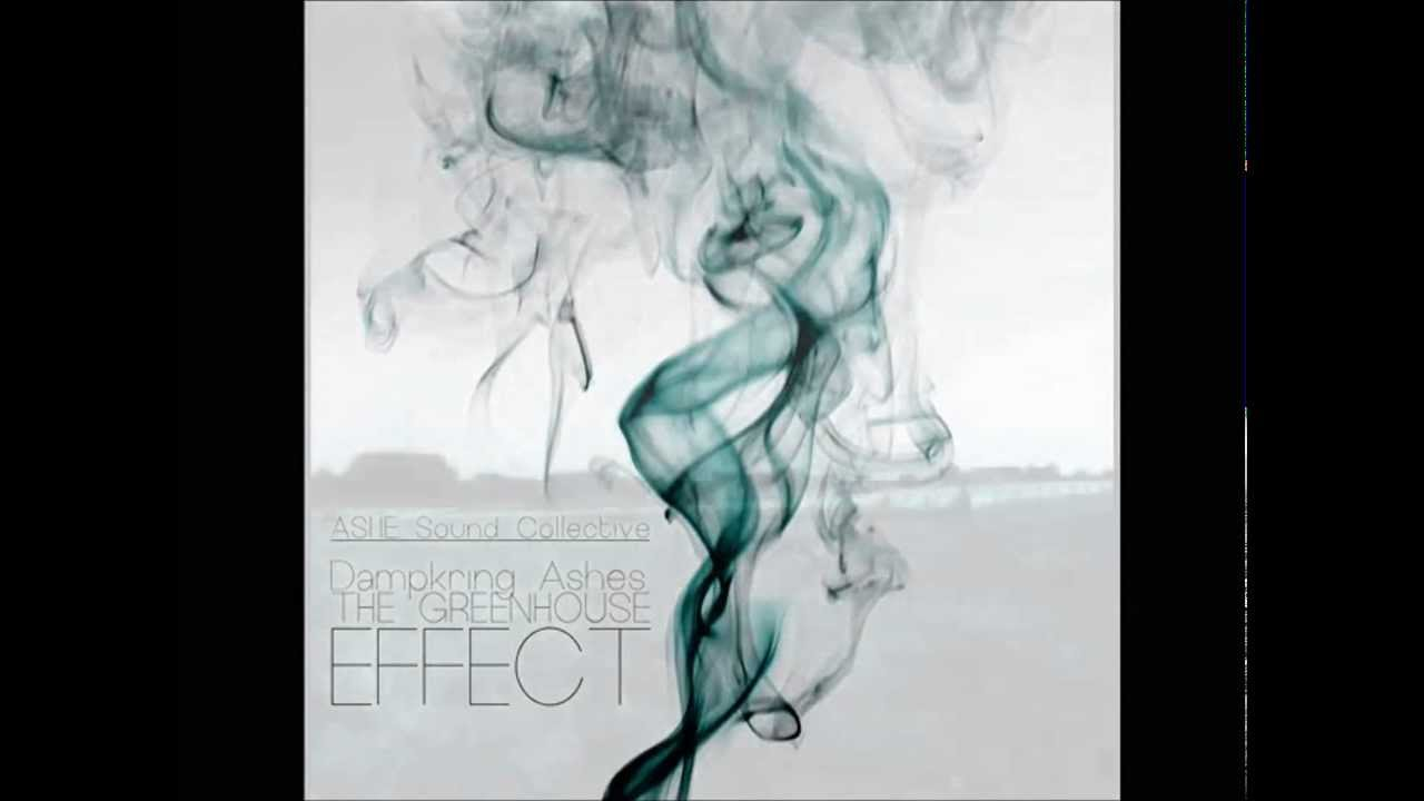 The greenhouse collective - Ashe Sound Collective Dampkring Ashes The Greenhouse Effect Lp Preview