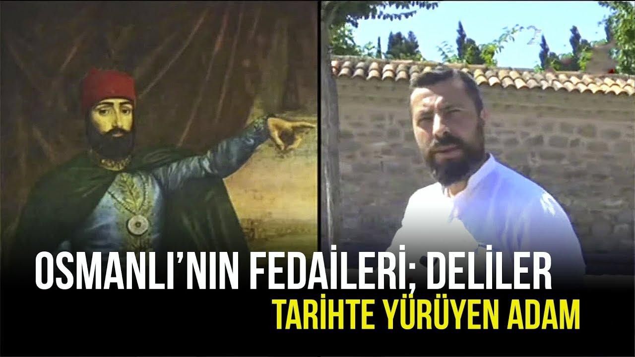 Tarihte Yürüyen Adam | Osmanlı'nın Fedaileri; Deliler | 10 Ağustos 2019