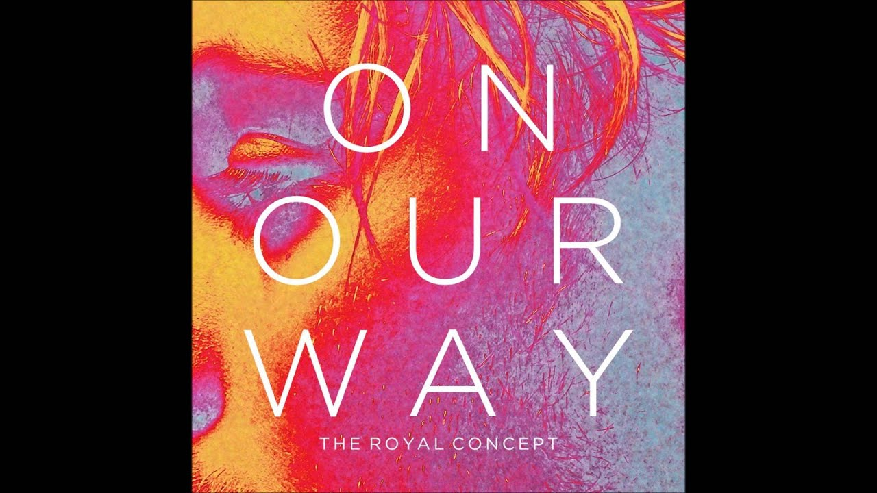 Download The Royal Concept - On Our Way HD