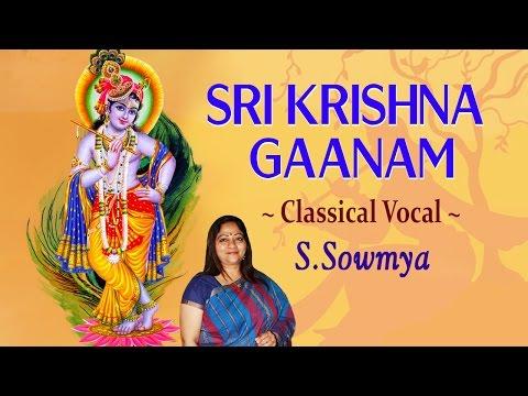 Classical Vocal - S. Sowmya - Sri Krishna Gaanam -  Alaipayuthey Kanna Song & More - Jukebox