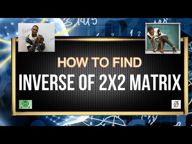 Inverse of 2X2 Matrix | Maths For Schools, Jamb & Waec