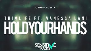 Thimlife ft. Vanessa Lani - Hold Your Hands (Original Mix)