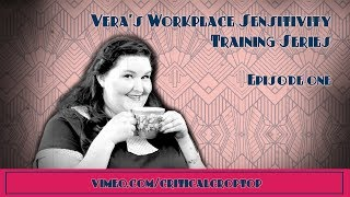 Vera's Workplace Sensitivity Training Series: Episode 1