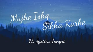 Mujhe ishq sikha karke | ghost | Jyotica Tangri | Lyrics by sanjeev ajay | Lyrics video
