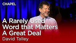David Talley: A Rarely Used Word that Matters A Great Deal [Biola University Chapel]