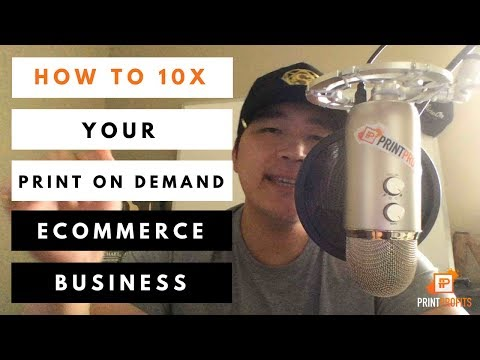 How To 10X Your Print On Demand Ecommerce Business