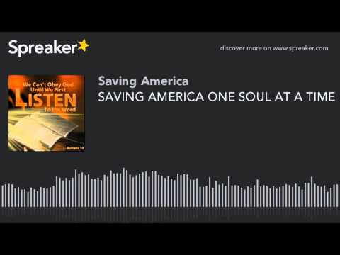 SAVING AMERICA ONE SOUL AT A TIME