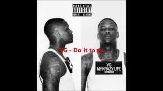 Download Video YG ft Tee Flii - Do It To Ya Lyrics MP3 3GP MP4