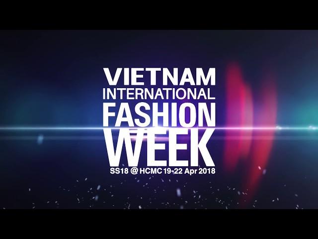 TEASER TUẦN LỄ THỜI TRANG QUỐC TẾ VN - VIETNAM INTERNATIONAL FASHION WEEK XUÂN HÈ 2018